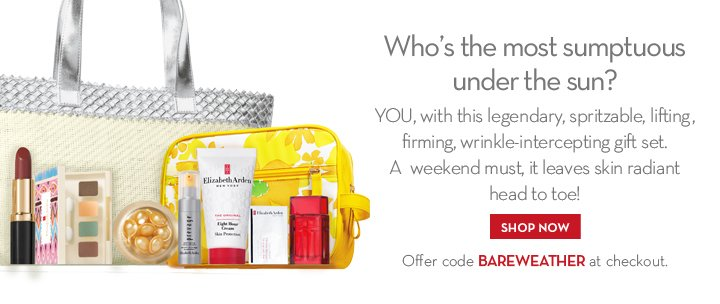 Who's the most sumptuous under the sun? YOU, with this legendary, spritzable, lifting, firming, wrinkle-intercepting gift set. A weekend must, it leaves skin  radiant head to toe! SHOP NOW. Offer code BAREWEATHER at checkout.