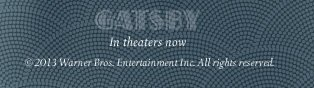 """""""The Great Gatsby""""  - In theaters now - © 2013 Warner Bros. Entertainment Inc. All rights reserved."""