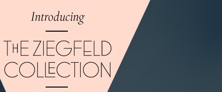 Introducing: The Ziegfeld Collection