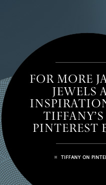 For more Jazz Age jewels and inspiration, visit Tiffany's new Pinterest board. - TIFFANY ON PINTEREST