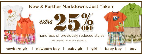 New & Further Markdowns Just Taken.Extra 25% off (2) hundreds of previously reduced styles. select styles only. while supplies last.