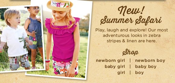 New! Summer Safari. Play, laugh and explore! Our most adventurous looks in zebra stripes & linen are here. Shop now.