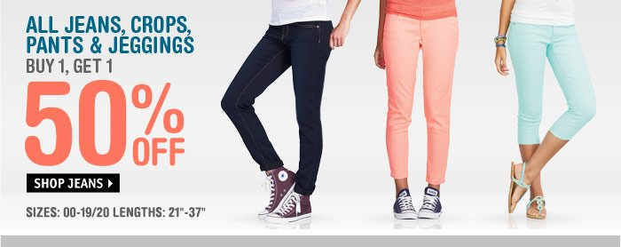 ALL JEANS, CROPS, PANTS &  JEGGINGS BUY 1, GET 1 50% OFF