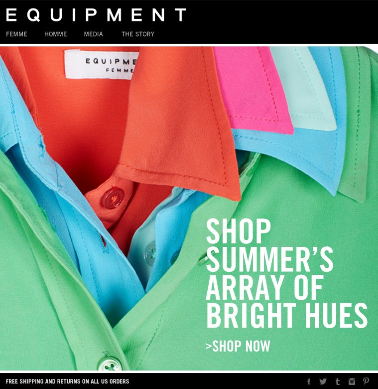 SHOP SUMMER'S ARRAY OF BRIGHT HUES >SHOP NOW