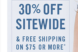 30% OFF SITEWIDE & FREE SHIPPING ON $75 OR MORE*