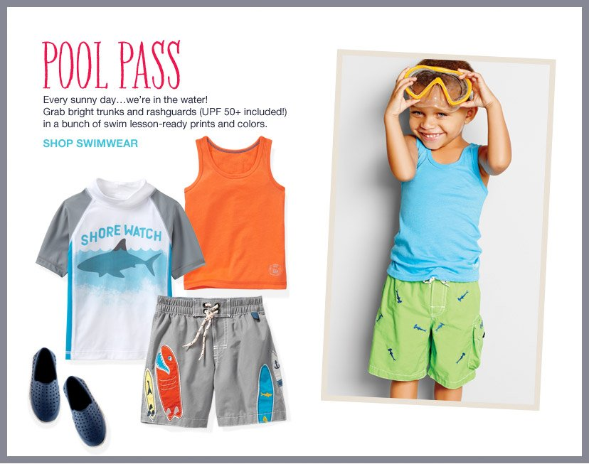 POOL PASS | Every sunny day…we're in the water! Grab bright trunks and rashguards (UPF 50+ included!) in a bunch of swim lesson-ready prints and colors. | SHOP SWIMWEAR