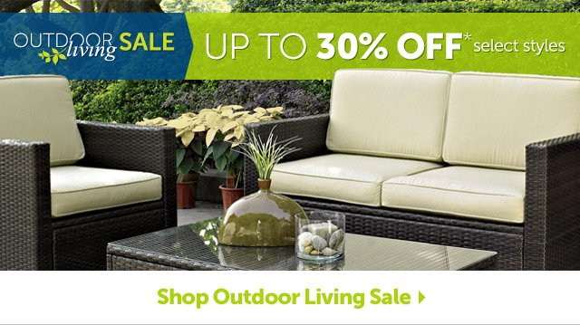 Outdoor Living Sale - Up to 30% Off* select styles - Shop Outdoor Living Sale