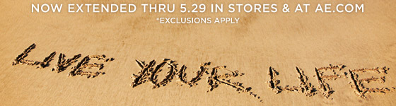 Now Extended Thru 5.29 In Stores & At AE.com * Exclusions Apply