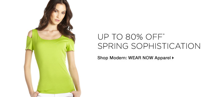 Up to 80% Off* Spring Sophistication