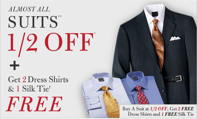 Almost All Suits** 1/2 OFF* + Get 2 Dress Shirts & 1 Silk Tie† FREE