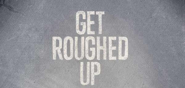 GET ROUGHED UP