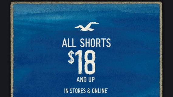 ALL SHORTS $18 AND UP IN STORES & ONLINE*