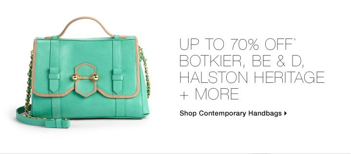 Up To 70% Off* Botkier, Halston Heritage, Be & D + More