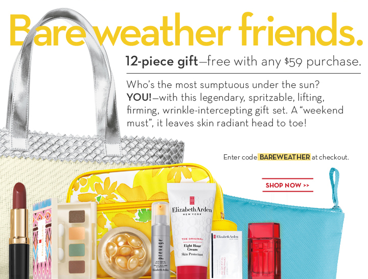 "Bare weather friends. 12-piece gift—free with any $59 purchase.  Who's the most sumptuous under the sun? YOU!—with this legendary, spritzable, lifting, firming, wrinkle-intercepting gift set. A ""weekend must"", it leaves skin radiant head to toe! Enter code BAREWEATHER at checkout. SHOP NOW."