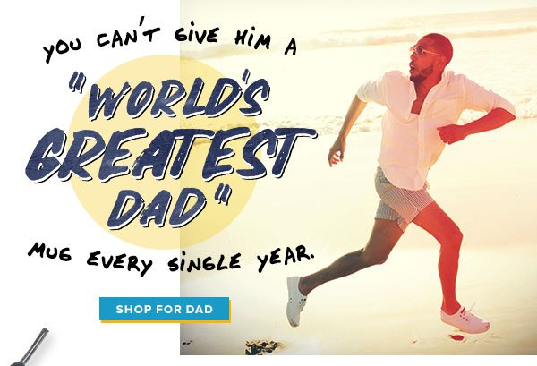 You can't give him a World's Greatest Dad mug every single year - Shop for Dad