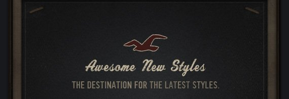Awesome New Styles  THE DESTINATION FOR THE LATEST STYLES.