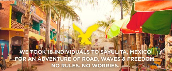 We Took 18 Individuals To Sayulita, Mexico For An Adventure Of Road, Waves & Freedom. No Rules. No Worries.