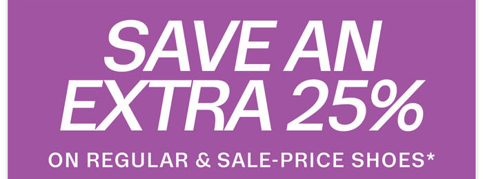 Save an Extra 25% on Regular & Sale-price Shoes*