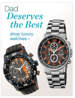 Dad deserves the best. Shop luxury watches.