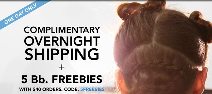 ONE DAY ONLY Complimentary overnight shipping + 5 Bb. freebies with $40 orders Code: 5FREEBIES