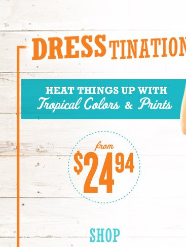 DRESSTINATION | HEAT THINGS UP WITH Tropical Colors & Prints | from $24.94 | SHOP