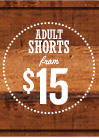 ADULT SHORTS from $15
