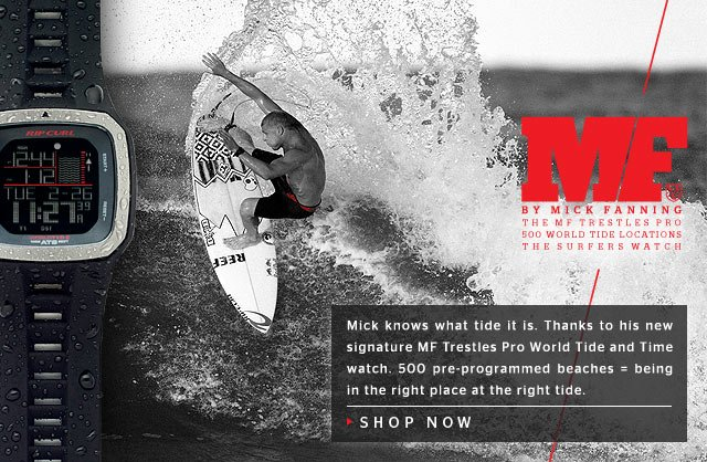 Mick knows what tide it is. Thanks to his new signature MF Trestles Pro World Tide and Time watch. 500 pre-programmed beaches = being in the right place at the right tide. - SHOP NOW