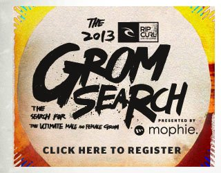 The Rip Curl GromSearch presented by Mophie - Ckick Here to Register