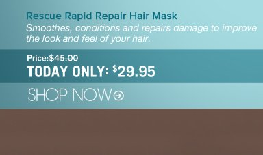 Rescue Rapid Repair Hair Mask Smoothes, conditions and repairs damage to improve the look and feel of your hair. Price: $45.00  Just Today: $29.95  Save 33% Shopper's Choice, Paraben-free Shop Now>>
