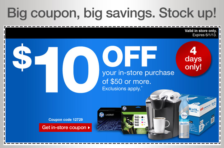 Big  coupon, big savings. Stock up! $10 OFF your in-store purchase of $50 or  more. Exclusions apply.* 4 days only! Valid in store only. Expires  6/1/13. Coupon code 12729. Get in-store coupon.