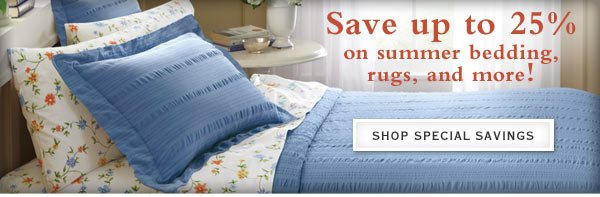 Save up to 25% on summer bedding, rugs, and more!    Shop special savings