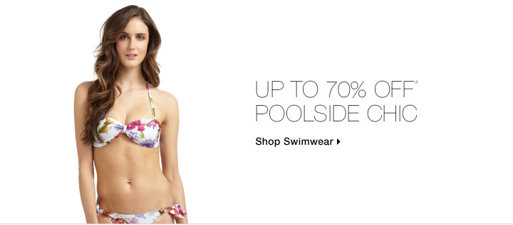 Up To 70% Off* Poolside Chic