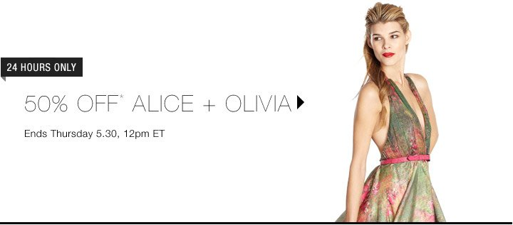 50% Off* Alice + Olivia...Shop Now