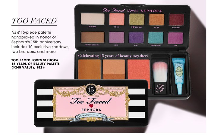 Too Faced | New 15-piece palette handpicked in honor of Sephora's 15th anniversary includes 10 exclusive shadows, two bronzers, and more. | Too Faced Loves Sephora 15 Years Of Beauty Palette ($245 Value), $52
