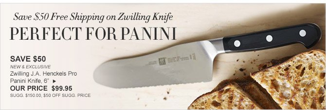 "Save $50 Free Shipping on Zwilling Knife -- PERFECT FOR PANINI -- SAVE $50 -- NEW & EXCLUSIVE -- Zwilling J.A. Henckels Pro Panini Knife, 6"" -- OUR PRICE $99.95 -- SUGG. $150.00, $50 OFF SUGG. PRICE"