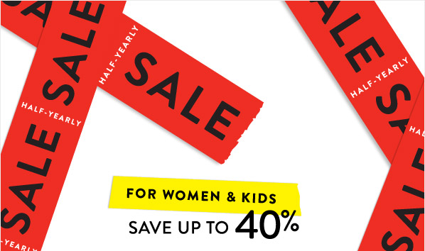 FOR WOMEN & KIDS SAVE UP TO 40%