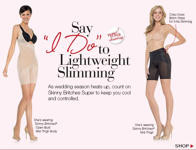 "Say ""I Do"" to Lightweight Slimming. As wedding season heats up, count Skinny Britches Super to keep you cool and controlled. Shop!"
