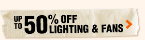 Up to 50% OFF Lighting & Fans