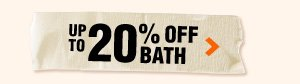 Up to 20% OFF Bath