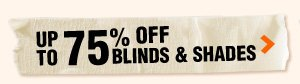 Up to 75% OFF Blinds & Shades