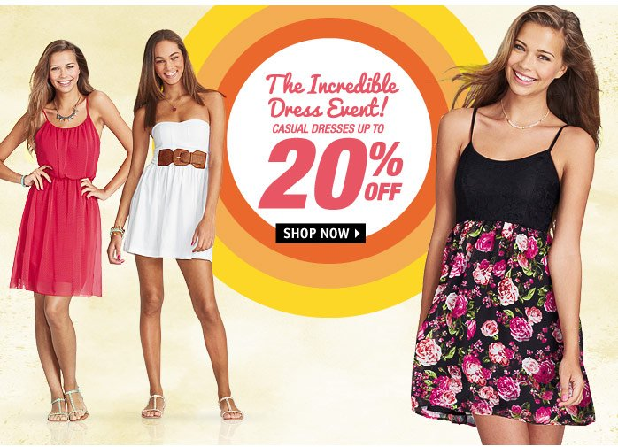 The Incredible Dress Event!  CASUAL DRESSUS UP TO 20% OFF