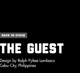 Back in Stock - The Guest - Design by Ralph Pykee Lambaco / Cebu City, Philippines