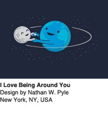 I Love Being Around You - Design by Nathan W Pyle / New York, NY, USA