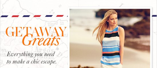 Getaway Greats Everything you need to  make a chic escape