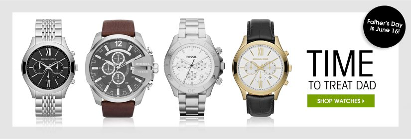 Father's Day is June 16! TIME TO TREAT DAD. SHOP WATCHES.