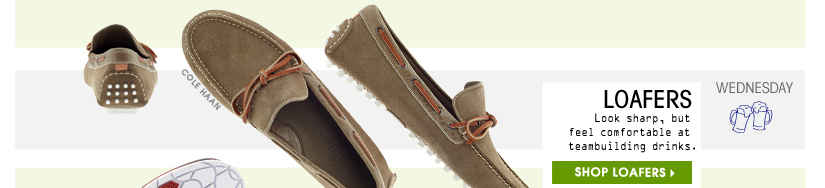 LOAFERS. Look sharp, but feel comfortable at teambuilding drinks. SHOP LOAFERS