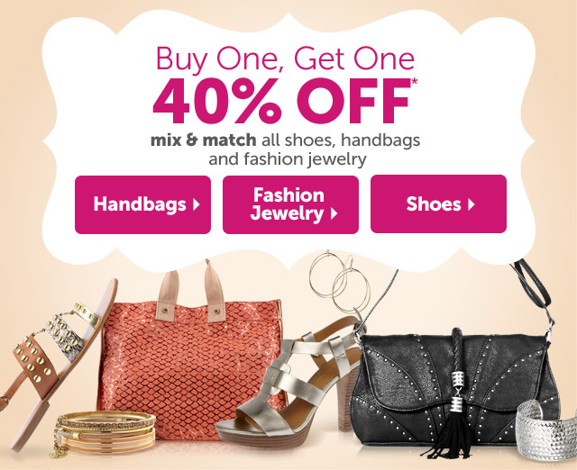 Buy One, Get One 40% OFF* mix & match all shoes, handbags and fashion jewelry