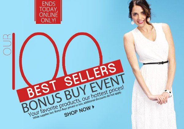 Today Online Only Our 100 Best Sellers Your favorite products Our hottest prices Shop now