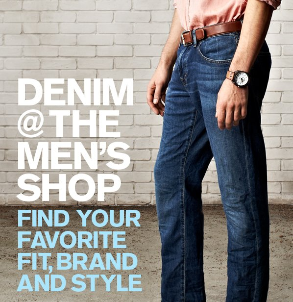 DENIM @ THE MEN'S SHOP - FIND YOUR FAVORITE FIT, BRAND AND STYLE