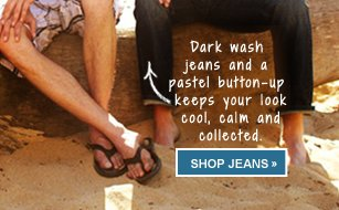Dark wash jeans and a pastel button-up keeps your look cool, calm and collected. SHOP JEANS >>